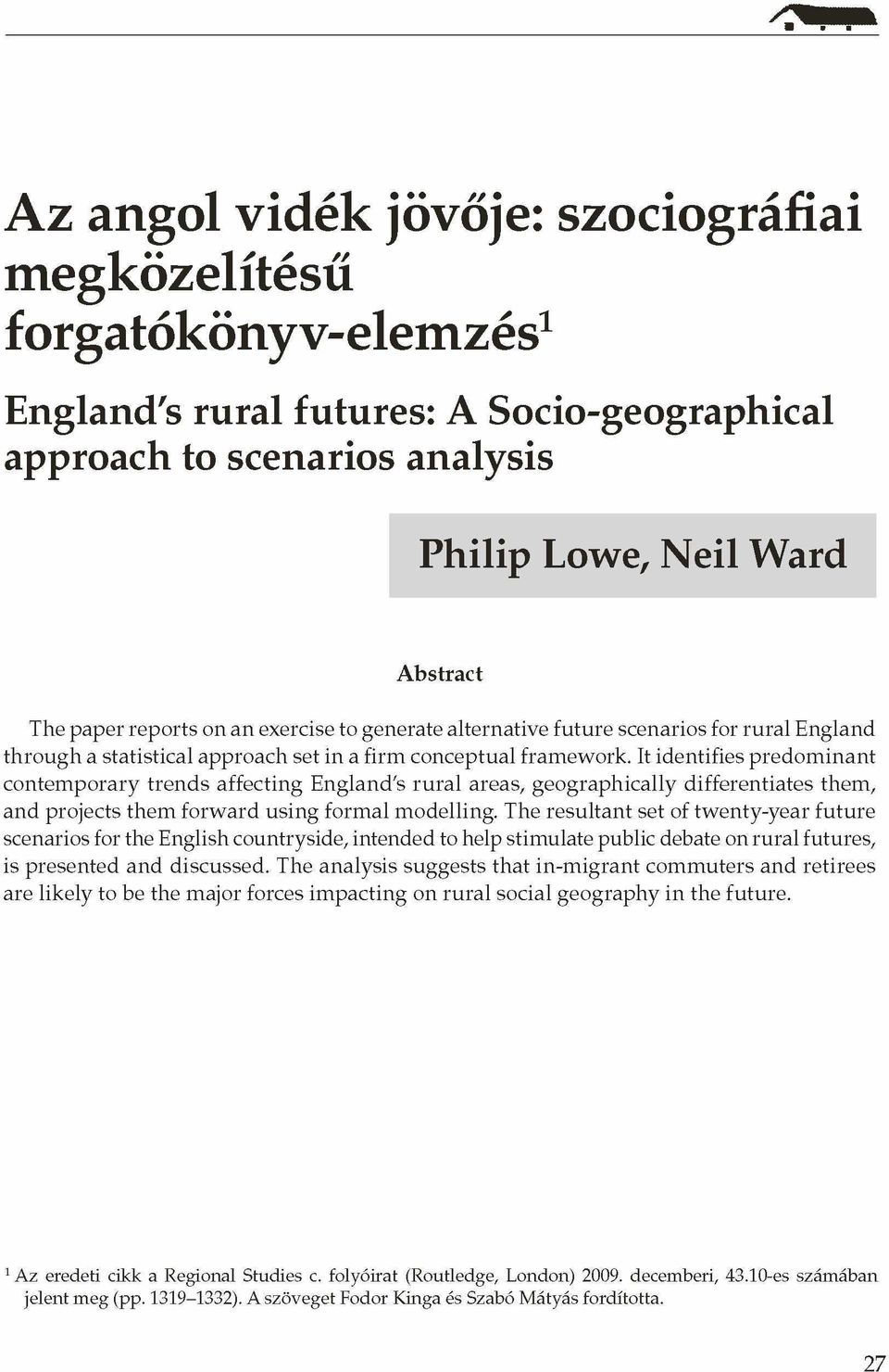 It identifies predominant contemporary trends affecting England's rural areas, geographically differentiates them, and projects them forward using formal modelling.