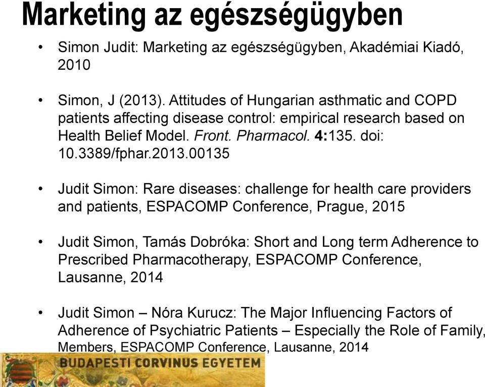 2013.00135 Judit Simon: Rare diseases: challenge for health care providers and patients, ESPACOMP Conference, Prague, 2015 Judit Simon, Tamás Dobróka: Short and Long term