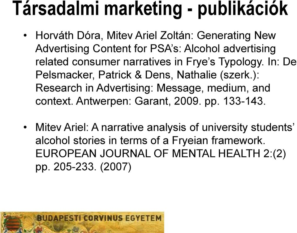 ): Research in Advertising: Message, medium, and context. Antwerpen: Garant, 2009. pp. 133-143.