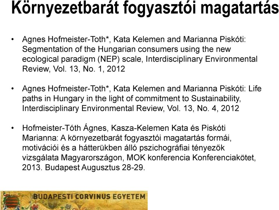1, 2012 Agnes Hofmeister-Toth*, Kata Kelemen and Marianna Piskóti: Life paths in Hungary in the light of commitment to Sustainability, Interdisciplinary Environmental