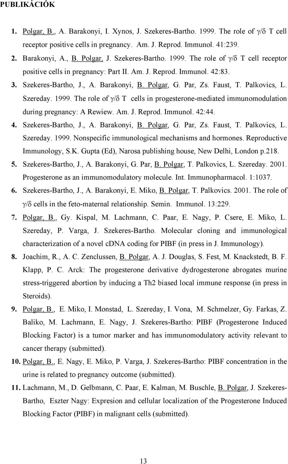 Palkovics, L. Szereday. 1999. The role of γ/δ T cells in progesterone-mediated immunomodulation during pregnancy: A Rewiew. Am. J. Reprod. Immunol. 42:44. 4. Szekeres-Bartho, J., A. Barakonyi, B.