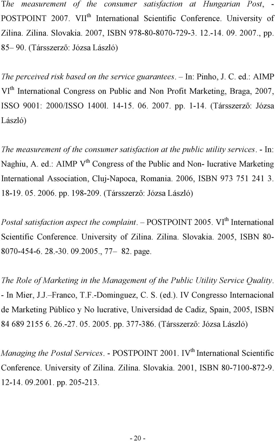 : AIMP VI th International Congress on Public and Non Profit Marketing, Braga, 2007, ISSO 9001: 2000/ISSO 1400l. 14-15. 06. 2007. pp. 1-14.