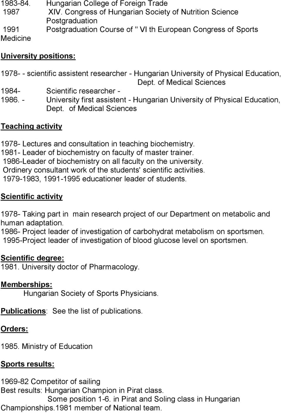 researcher - Hungarian University of Physical Education, Dept. of Medical Sciences 1984- Scientific researcher - 1986. - University first assistent - Hungarian University of Physical Education, Dept.