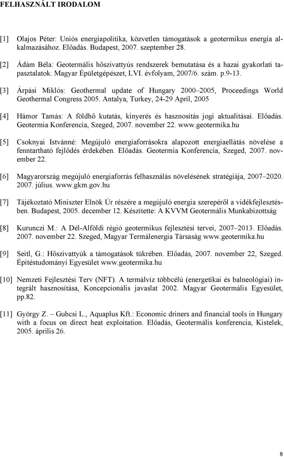 [3] Árpási Miklós: Geothermal update of Hungary 2000 2005, Proceedings World Geothermal Congress 2005.