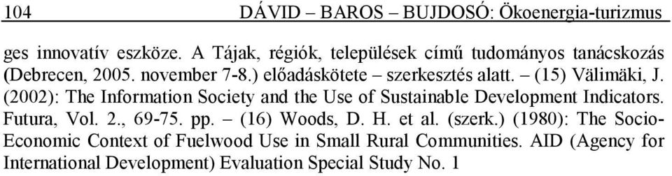 (15) Välimäki, J. (2002): The Information Society and the Use of Sustainable Development Indicators. Futura, Vol. 2., 69-75.
