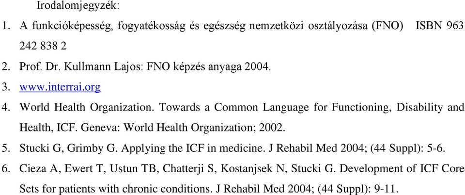 Towards a Common Language for Functioning, Disability and Health, ICF. Geneva: World Health Organization; 2002. 5. Stucki G, Grimby G.