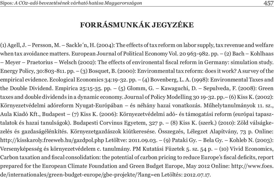 (2) Bach Kohlhaas Meyer Praetorius Welsch (2002): The effects of environental scal reform in Germany: simulation study. Energy Policy, 30:803811. pp. (3) Bosquet, B.