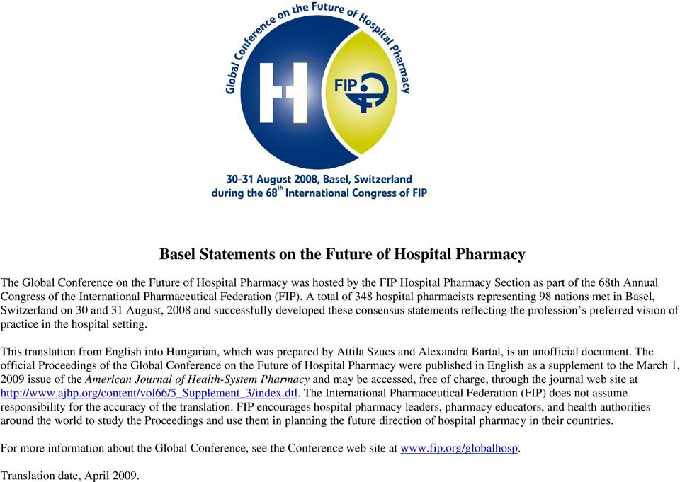 A total of 348 hospital pharmacists representing 98 nations met in Basel, Switzerland on 30 and 31 August, 2008 and successfully developed these consensus statements reflecting the profession s