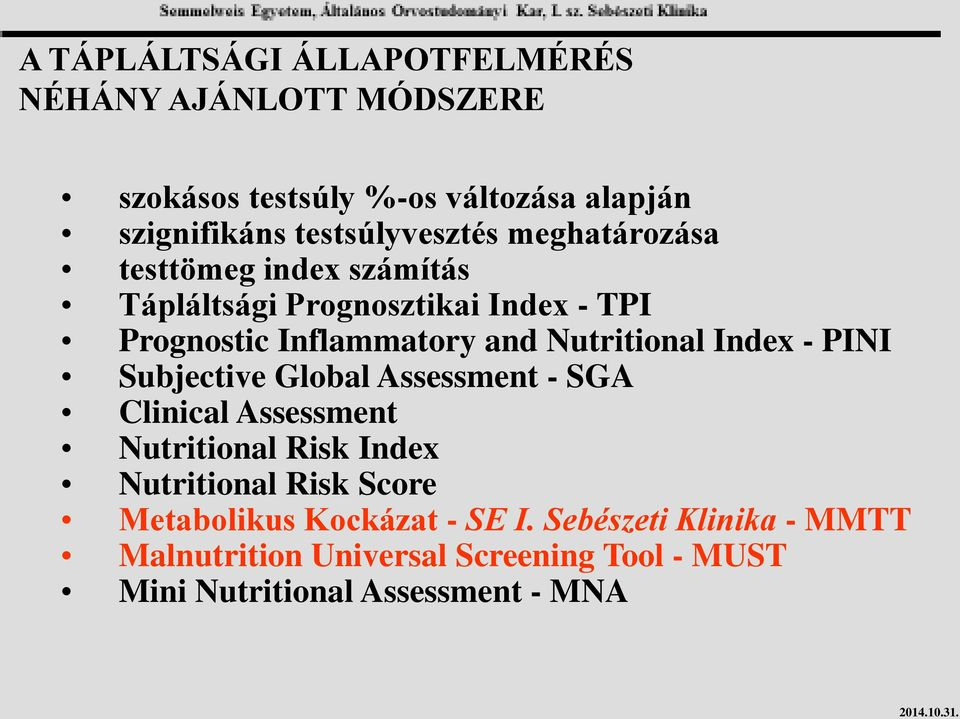 Nutritional Index - PINI Subjective Global Assessment - SGA Clinical Assessment Nutritional Risk Index Nutritional Risk