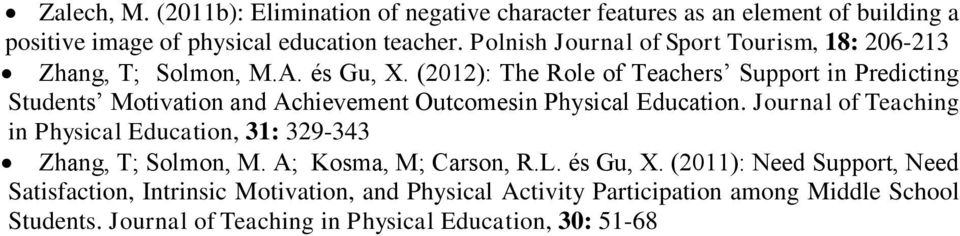 (2012): The Role of Teachers Support in Predicting Students Motivation and Achievement Outcomesin Physical Education.