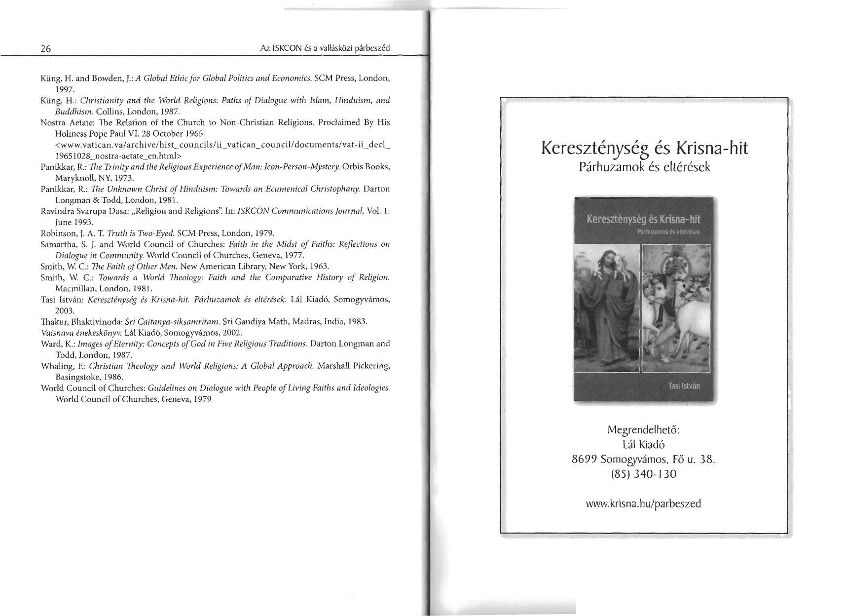 26 Az ISKCON és a vallásközi párbeszé d Kiing, H. and Bowden, J. : A Global Ethic for Global Politics and Economics. SCM Press, London, 1997. Kiing, H.: Christianity and the World Religions : Paths of Dialogue with Islam, Hinduísm, an d Buddhism.