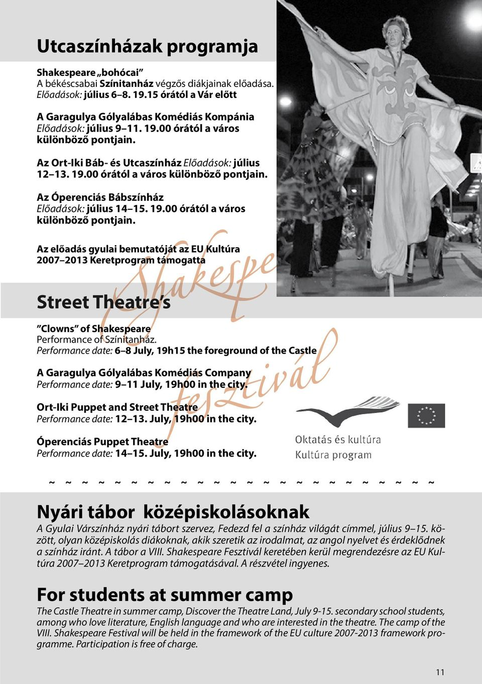 19.00 órától a város különböző pontjain. Az előadás gyulai bemutatóját az EU Kultúra 2007 2013 Keretprogram támogatta Street Theatre s Clowns of Shakespeare Performance of Színitanház.