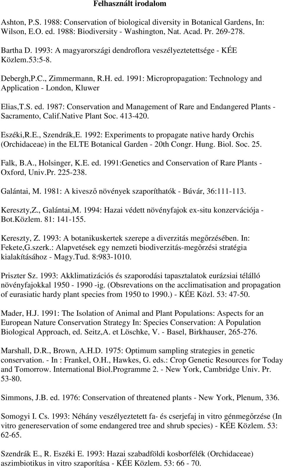 Native Plant Soc. 413-420. Eszéki,R.E., Szendrák,E. 1992: Experiments to propagate native hardy Orchis (Orchidaceae) in the ELTE Botanical Garden - 20th Congr. Hung. Biol. Soc. 25. Falk, B.A.