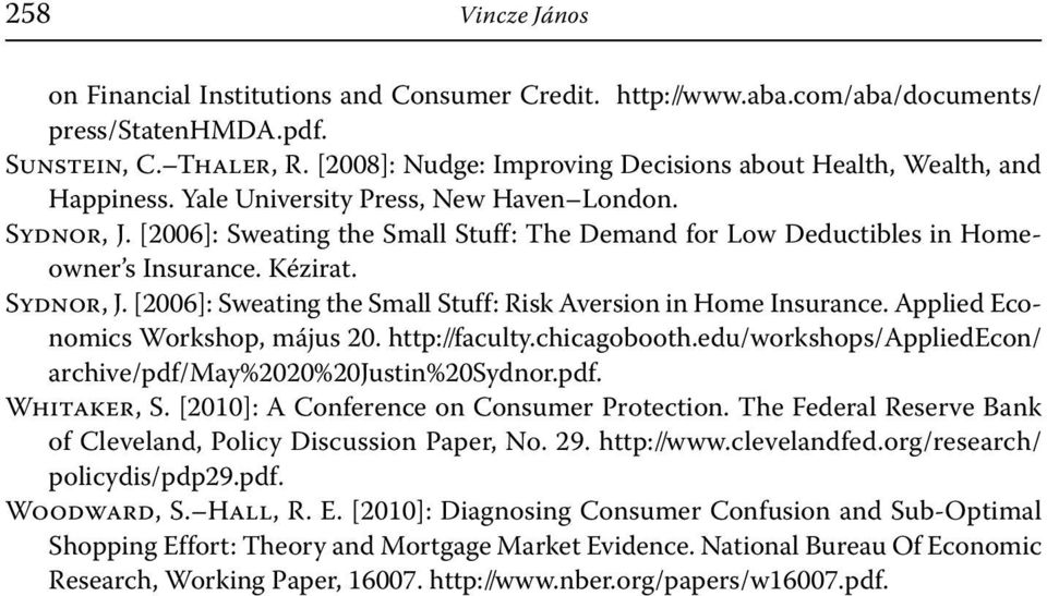 [2006]: Sweating the Small Stuff: The Demand for Low Deductibles in Homeowner s Insurance. Kézirat. Sydnor, J. [2006]: Sweating the Small Stuff: Risk Aversion in Home Insurance.