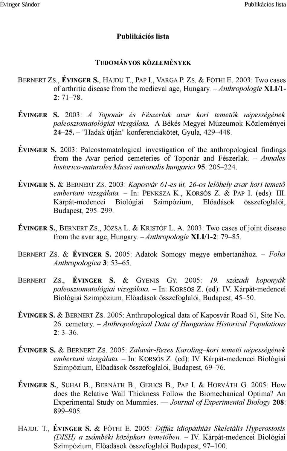 2003: Paleostomatological investigation of the anthropological findings from the Avar period cemeteries of Toponár and Fészerlak. Annales historico-naturales Musei nationalis hungarici 95: 205 224.