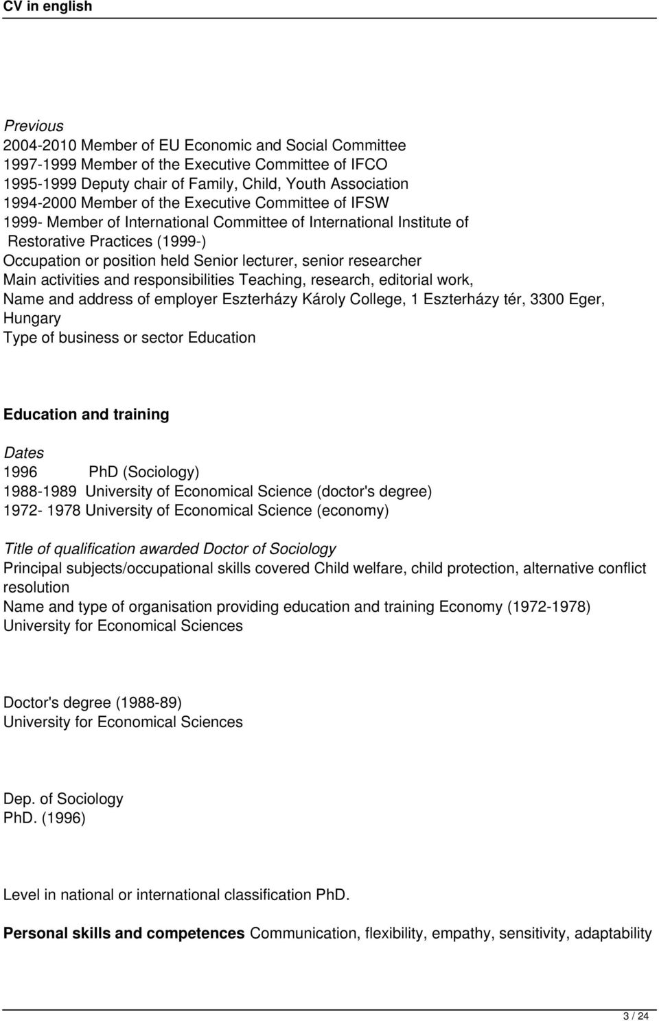 activities and responsibilities Teaching, research, editorial work, Name and address of employer Eszterházy Károly College, 1 Eszterházy tér, 3300 Eger, Hungary Type of business or sector Education