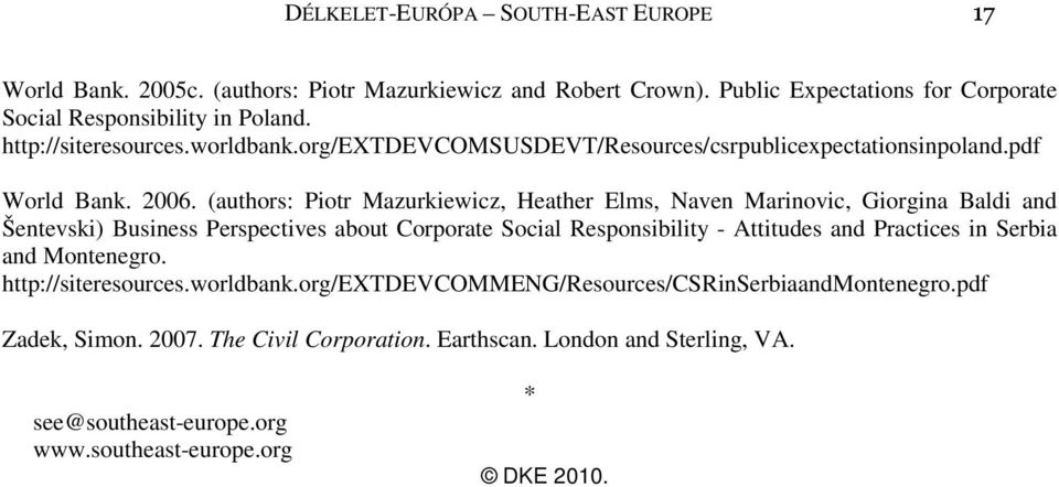 (authors: Piotr Mazurkiewicz, Heather Elms, Naven Marinovic, Giorgina Baldi and Šentevski) Business Perspectives about Corporate Social Responsibility - Attitudes and Practices
