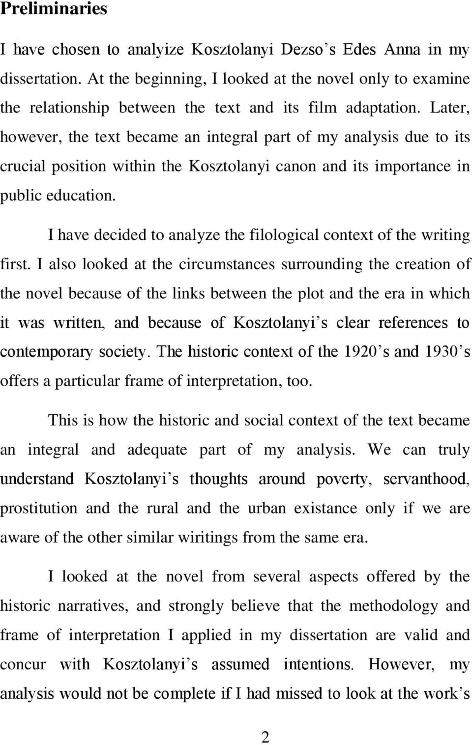 Later, however, the text became an integral part of my analysis due to its crucial position within the Kosztolanyi canon and its importance in public education.