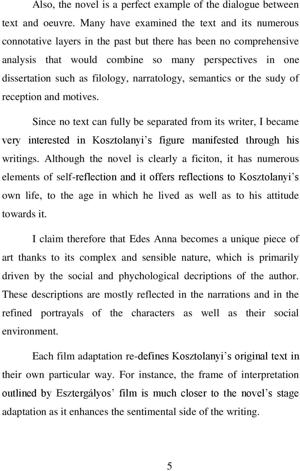 narratology, semantics or the sudy of reception and motives. Since no text can fully be separated from its writer, I became very interested in Kosztolanyi s figure manifested through his writings.