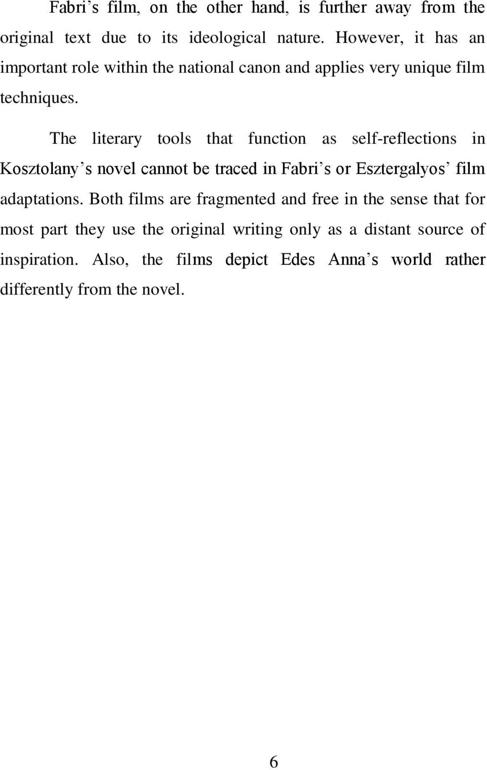 The literary tools that function as self-reflections in Kosztolany s novel cannot be traced in Fabri s or Esztergalyos film adaptations.