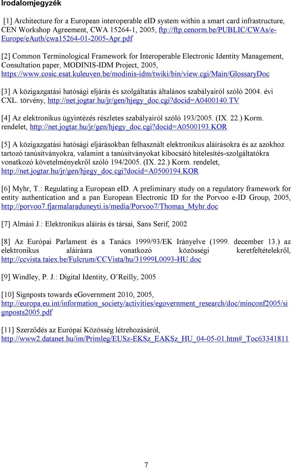 pdf [2] Common Terminological Framework for Interoperable Electronic Identity Management, Consultation paper, MODINIS-IDM Project, 2005, https://www.cosic.esat.kuleuven.be/modinis-idm/twiki/bin/view.