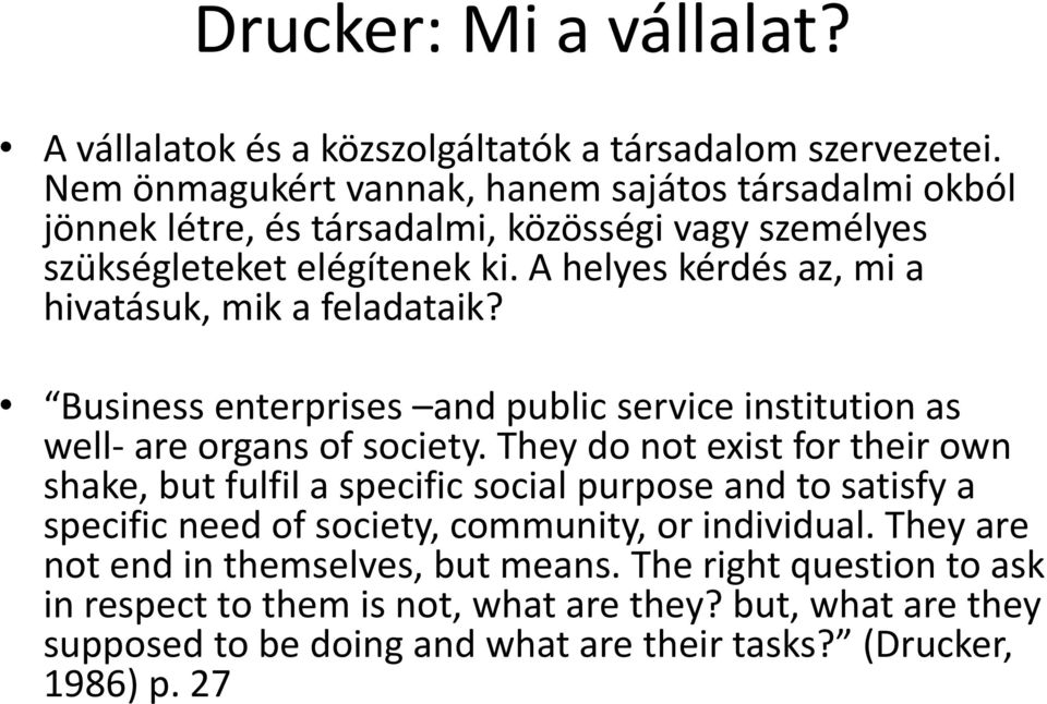 A helyes kérdés az, mi a hivatásuk, mik a feladataik? Business enterprises and public service institution as well- are organs of society.