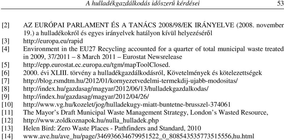 eu/rapid [4] Environment in the EU27 Recycling accounted for a quarter of total municipal waste treated in 2009, 37/2011 8 March 2011 Eurostat Newsrelease [5] http://epp.eurostat.ec.europa.