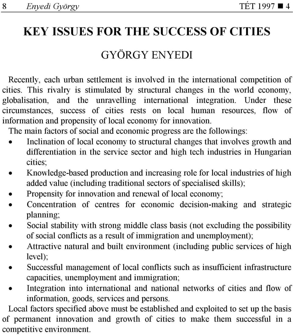 Under these circumstances, success of cities rests on local human resources, flow of information and propensity of local economy for innovation.