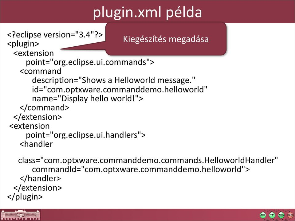 "helloworld"" name=""display hello world!""> </command> </extension> <extension point=""org.eclipse.ui."