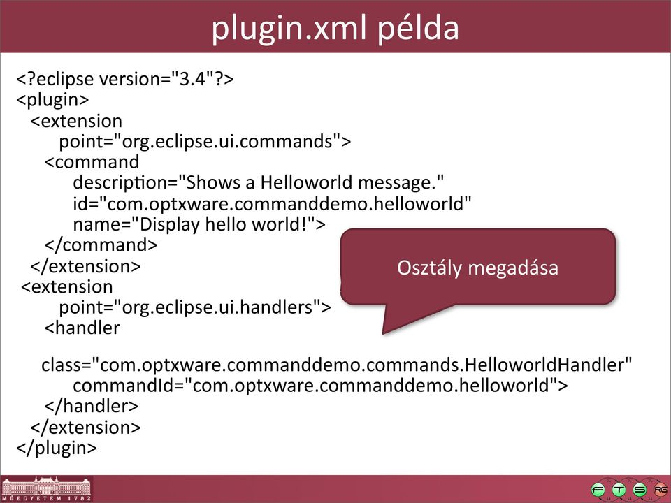 "helloworld"" name=""display hello world!""> </command> </extension> Osztály megadása <extension point=""org.eclipse."