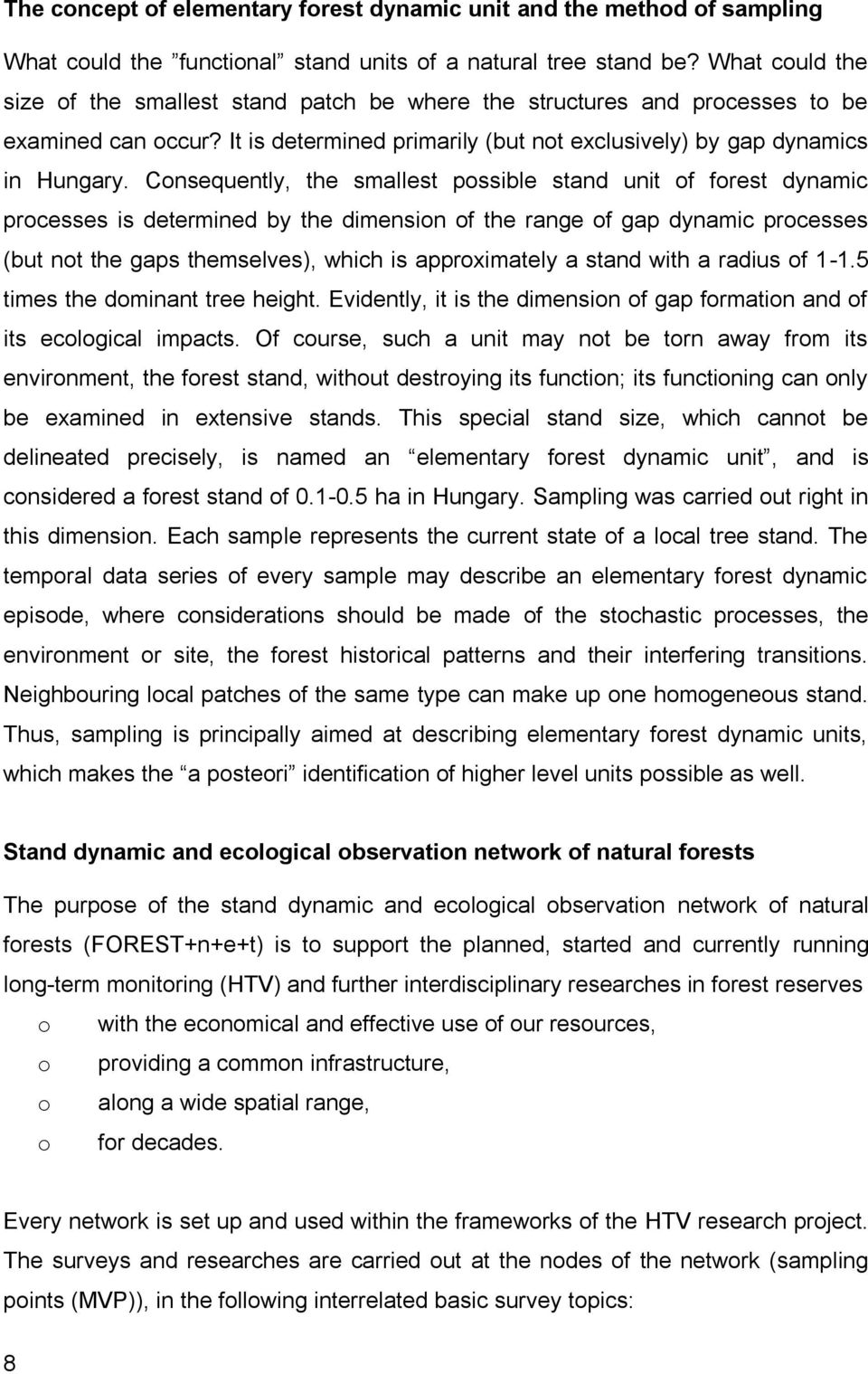 Consequently, the smallest possible stand unit of forest dynamic processes is determined by the dimension of the range of gap dynamic processes (but not the gaps themselves), which is approximately a
