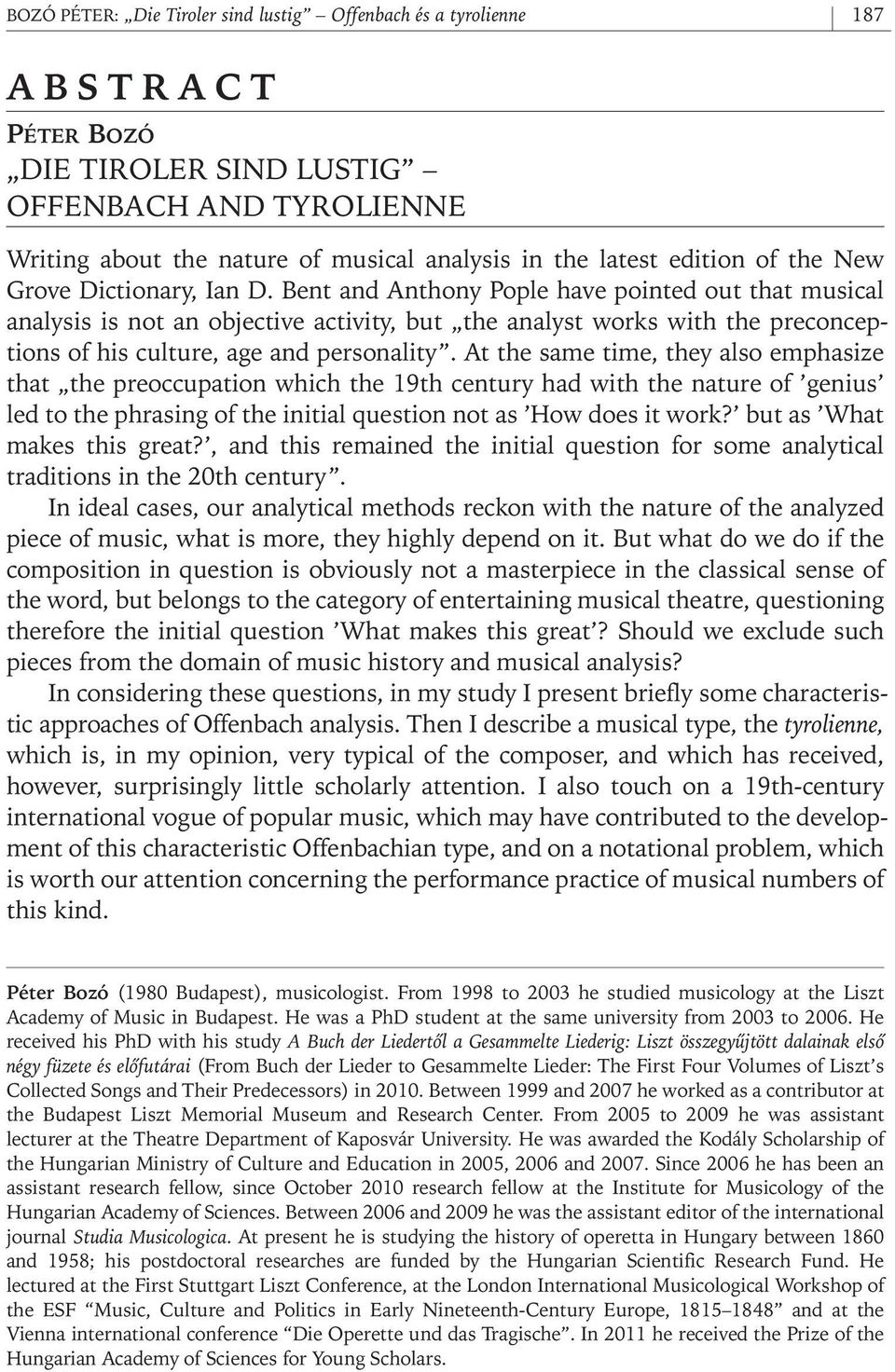 Bent and Anthony Pople have pointed out that musical analysis is not an objective activity, but the analyst works with the preconceptions of his culture, age and personality.