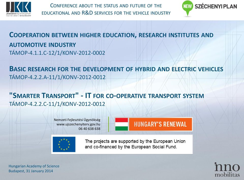 "1.C-12/1/KONV-2012-0002 BASIC RESEARCH FOR THE DEVELOPMENT OF HYBRID AND ELECTRIC VEHICLES TÁMOP-4.2.2.A-11/1/KONV-2012-0012 ""SMARTER TRANSPORT"" - IT FOR CO-OPERATIVE TRANSPORT SYSTEM TÁMOP-4."
