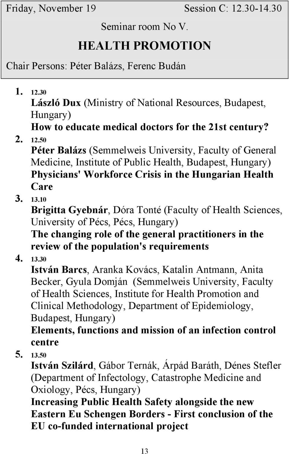 10 Brigitta Gyebnár, Dóra Tonté (Faculty of Health Sciences, University of Pécs, Pécs, Hungary) The changing role of the general practitioners in the review of the population's requirements 4. 13.