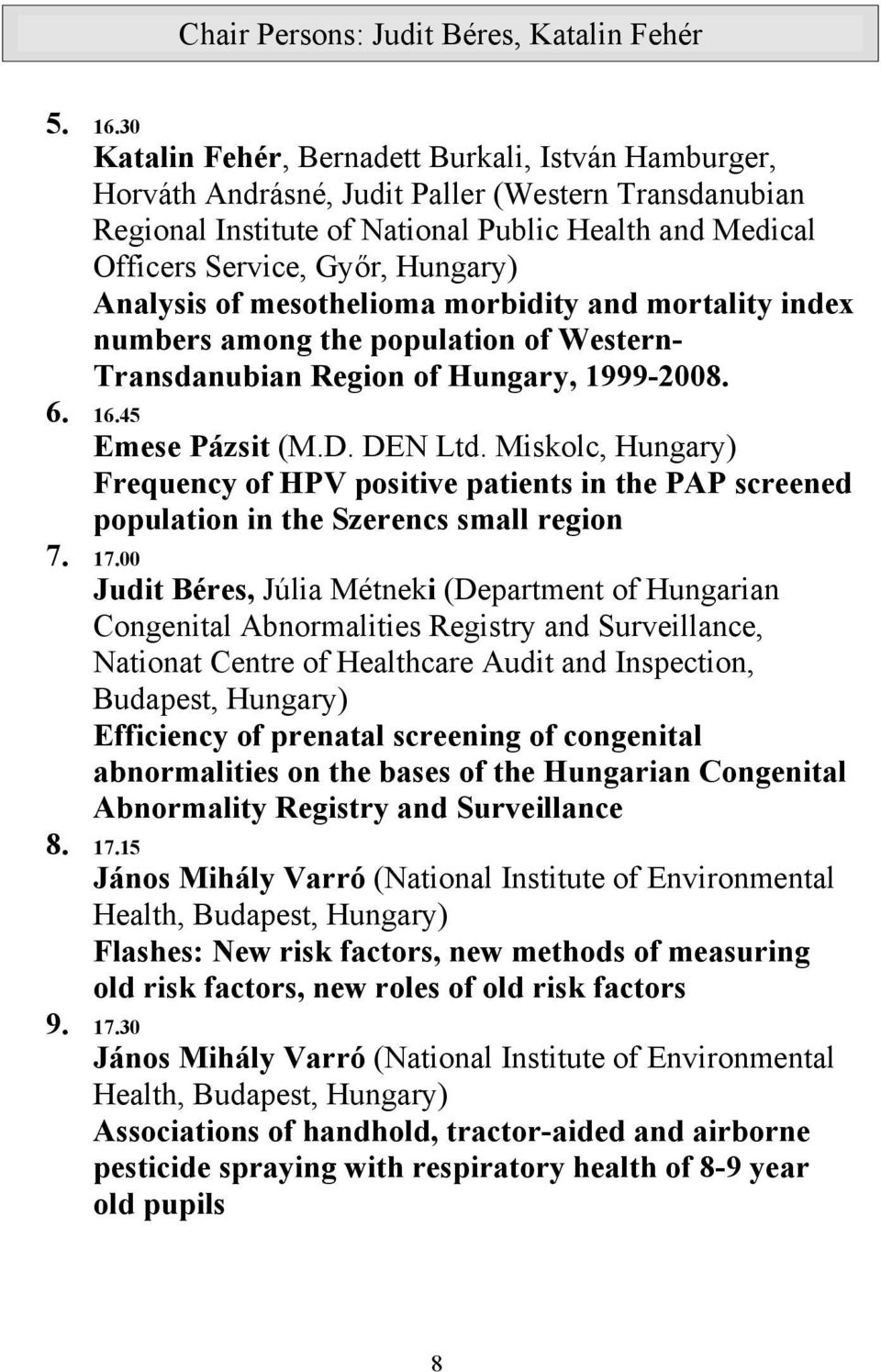 Analysis of mesothelioma morbidity and mortality index numbers among the population of Western- Transdanubian Region of Hungary, 1999-2008. 6. 16.45 Emese Pázsit (M.D. DEN Ltd.