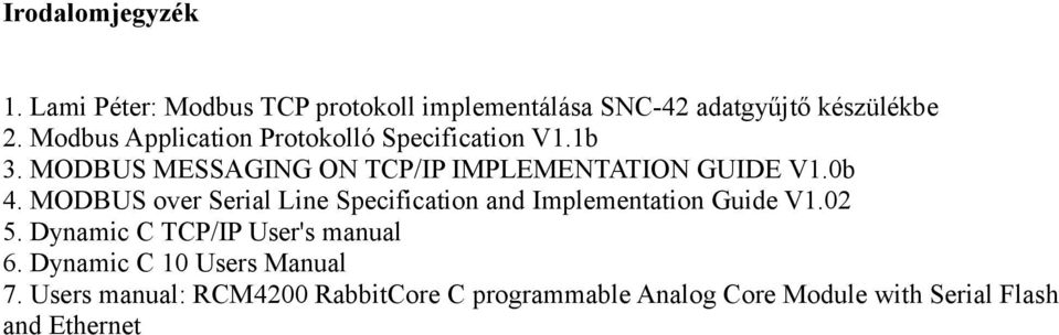 MODBUS over Serial Line Specification and Implementation Guide V1.02 5. Dynamic C TCP/IP User's manual 6.