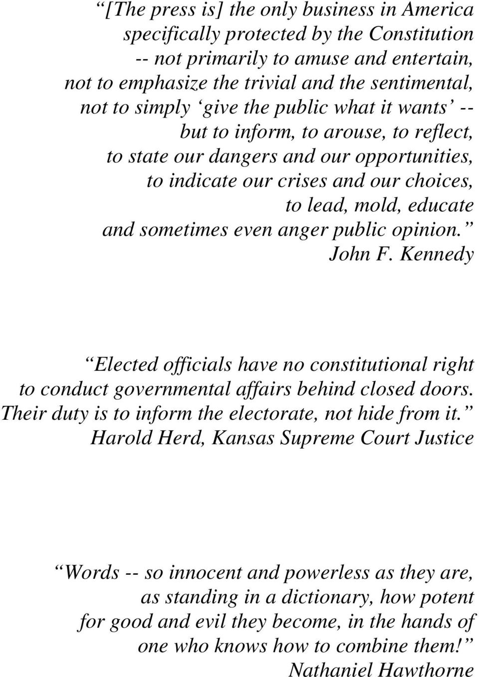 public opinion. John F. Kennedy Elected officials have no constitutional right to conduct governmental affairs behind closed doors. Their duty is to inform the electorate, not hide from it.