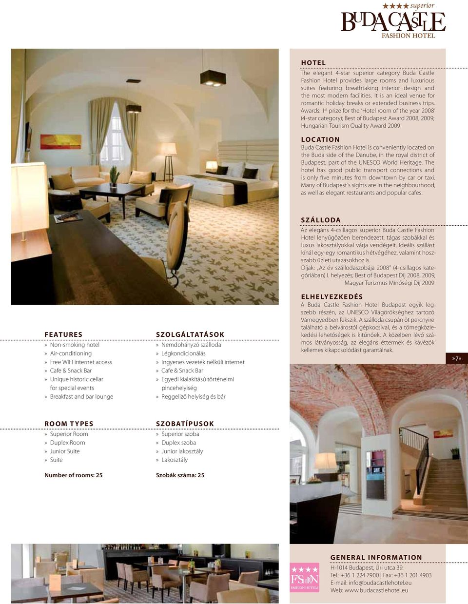 Awards: 1 st prize for the Hotel room of the year 2008 (4-star category); Best of Budapest Award 2008, 2009; Hungarian Tourism Quality Award 2009 LOCATION Buda Castle Fashion Hotel is conveniently