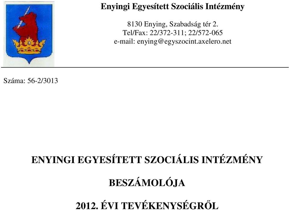 Tel/Fax: 22/372-311; 22/572-065 e-mail: enying@egyszocint.