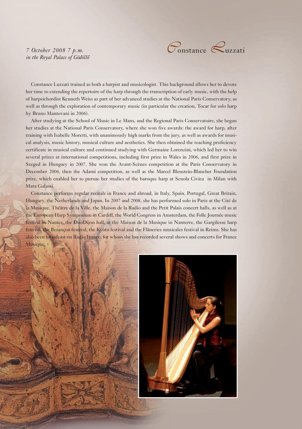 studies at the National Paris Conservatory, as well as through the exploration of contemporary music (in particular the creation, Tocar for solo harp by Bruno Mantovani in 2006).
