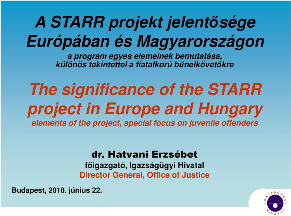 Europe and Hungary elements of the project, special focus on juvenile offenders Budapest, 2010.
