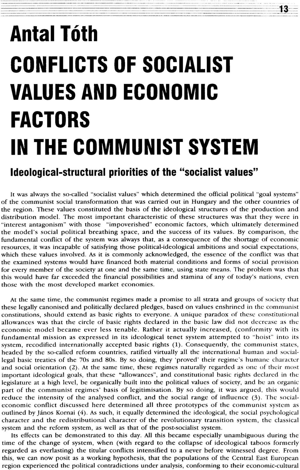 These values constituted the basis of the ideological structures of the production and distribution model.