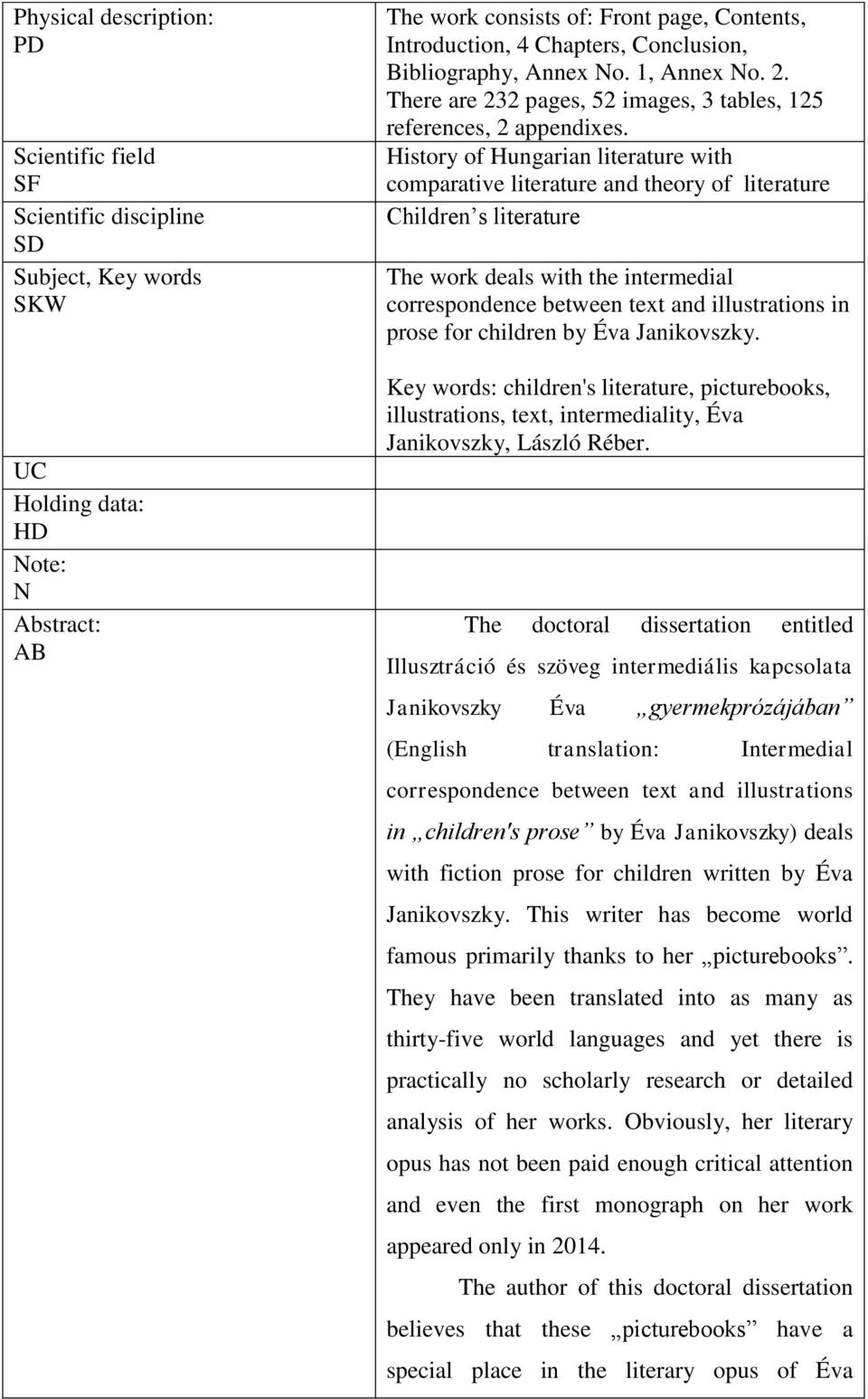 History of Hungarian literature with comparative literature and theory of literature Children s literature The work deals with the intermedial correspondence between text and illustrations in prose