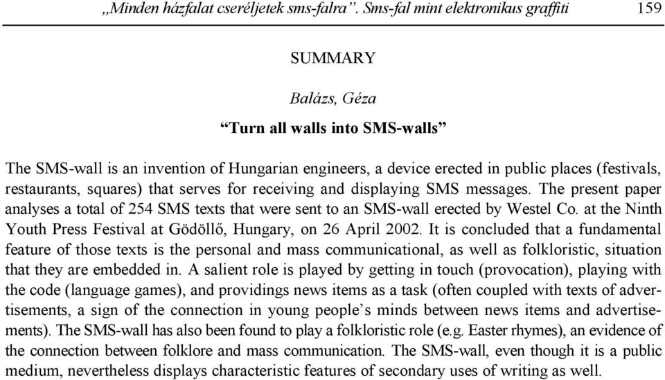 restaurants, squares) that serves for receiving and displaying SMS messages. The present paper analyses a total of 254 SMS texts that were sent to an SMS-wall erected by Westel Co.