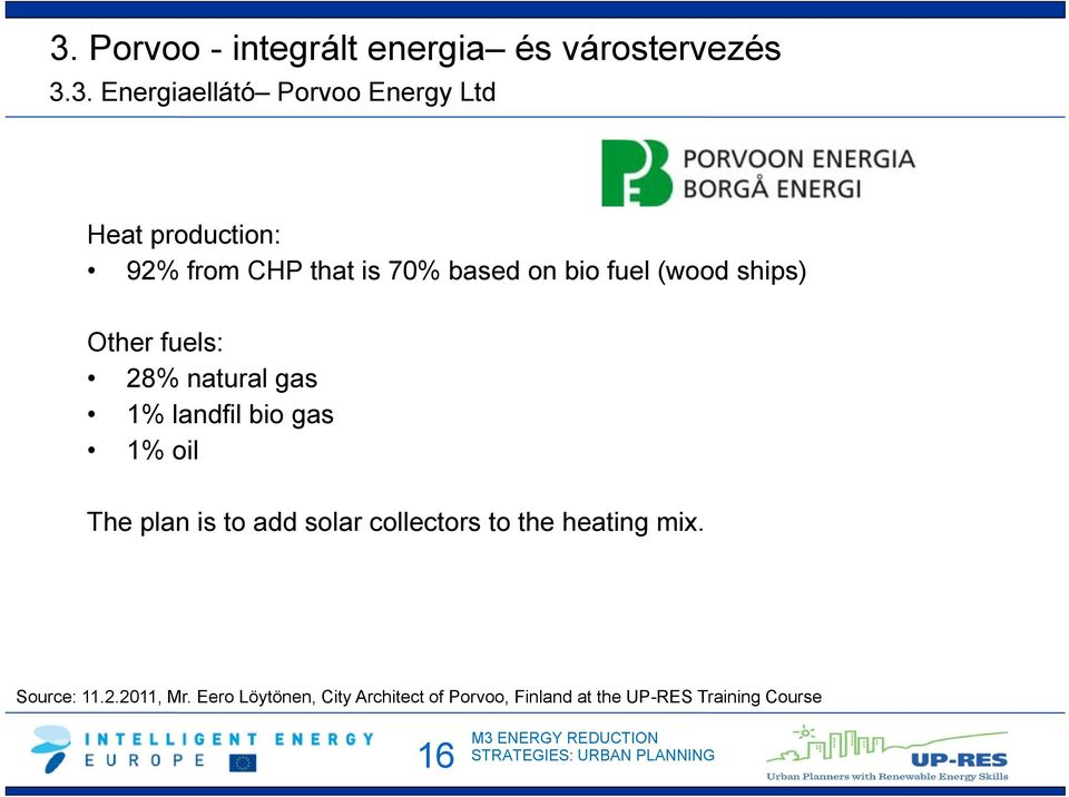 gas 1% landfil bio gas 1% oil The plan is to add solar collectors to the heating mix.