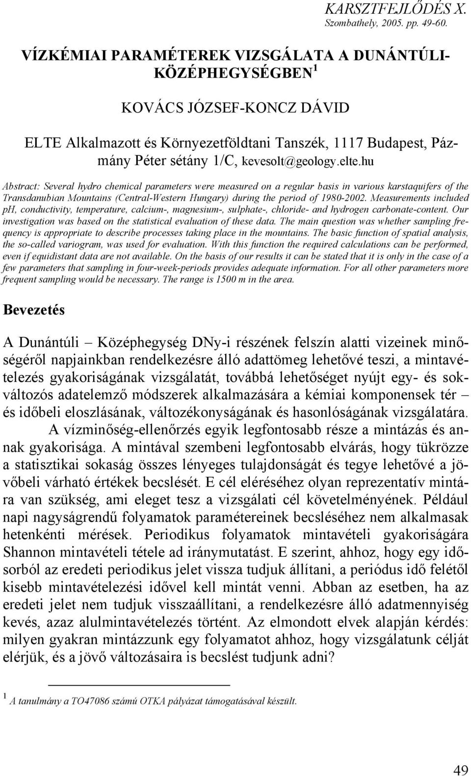 hu Abstract: Several hydro chemical parameters were measured on a regular basis in various karstaquifers of the Transdanubian Mountains (CentralWestern Hungary) during the period of 198000.