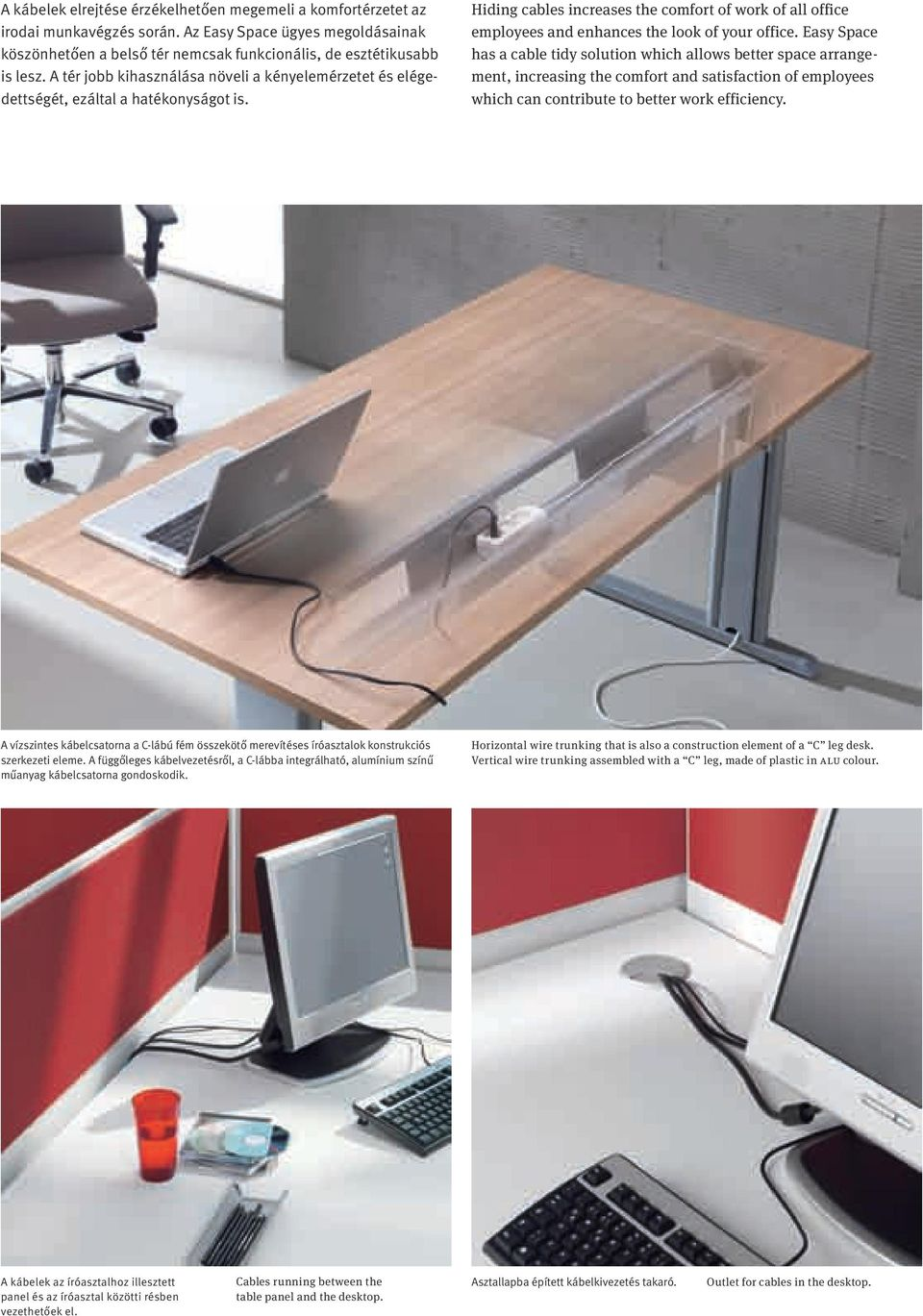 Hiding cables increases the comfort of work of all office employees and enhances the look of your office.