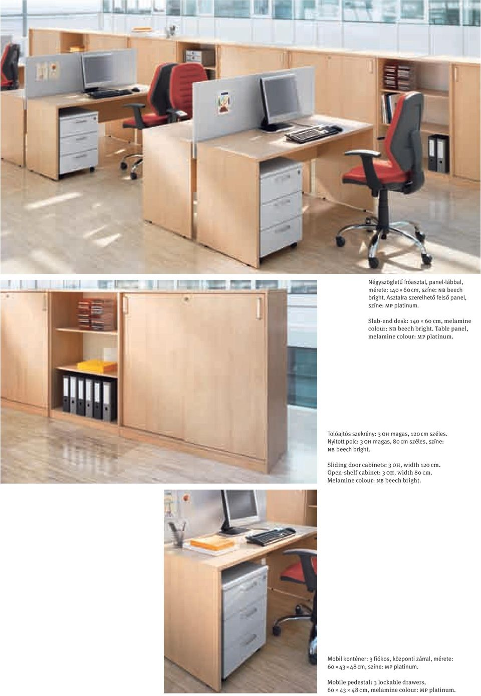 Nyitott polc: 3 OH magas, cm széles, színe: NB beech bright. Sliding door cabinets: 3 OH, width 120 cm. Open-shelf cabinet: 3 OH, width cm.