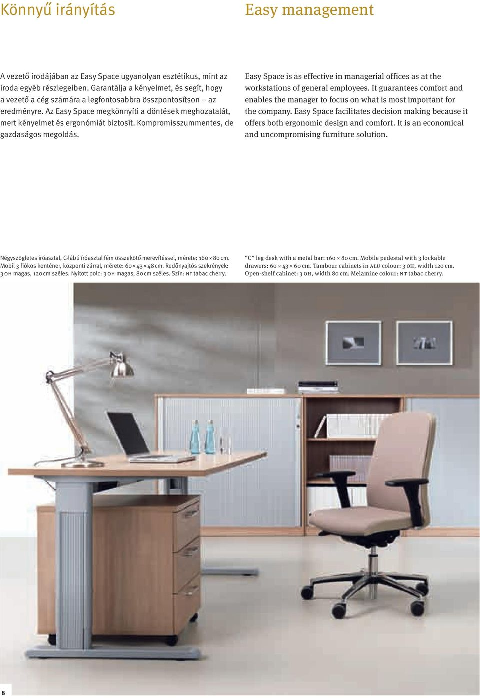 Kompromisszummentes, de gazdaságos megoldás. Easy Space is as effective in managerial offices as at the workstations of general employees.