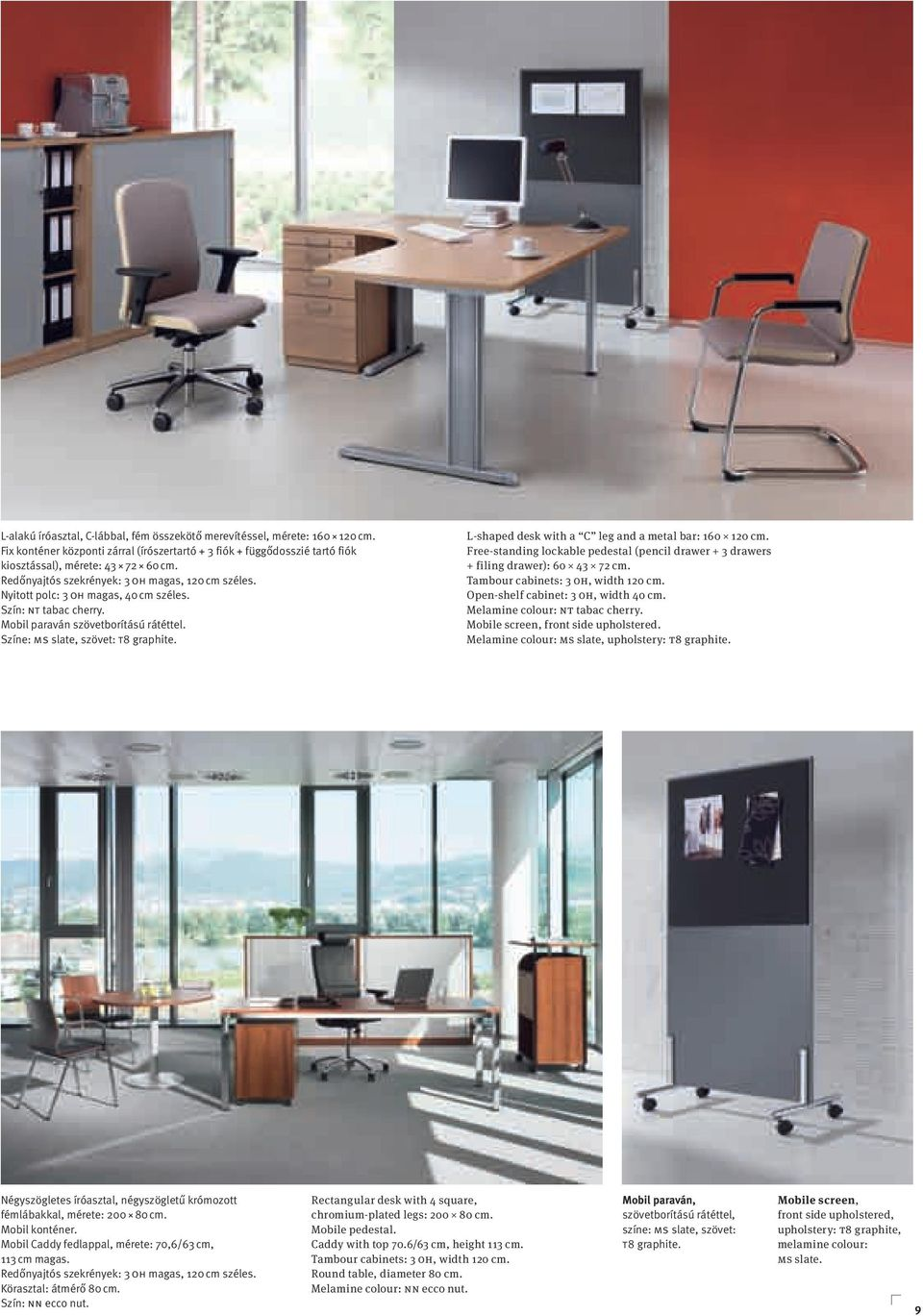 L-shaped desk with a C leg and a metal bar: 1 120 cm. Free-standing lockable pedestal (pencil drawer + 3 drawers + filing drawer): 43 72 cm. Tambour cabinets: 3 OH, width 120 cm.
